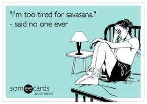 I'm too tired for Savasana